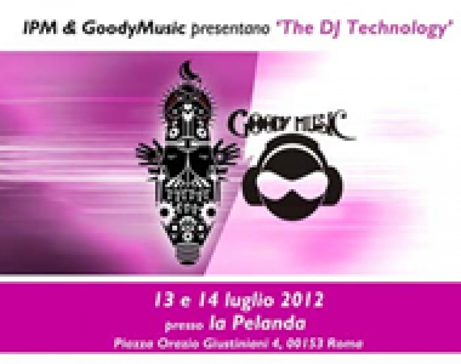 THE DJ TECHNOLOGY BY IPM & GOODYMUSIC - ROMA - 13/14 LUGLIO 2012
